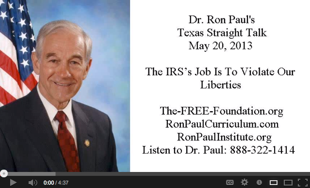 Dr. Ron Paul - The IRS�s Job Is To Violate Our Liberties