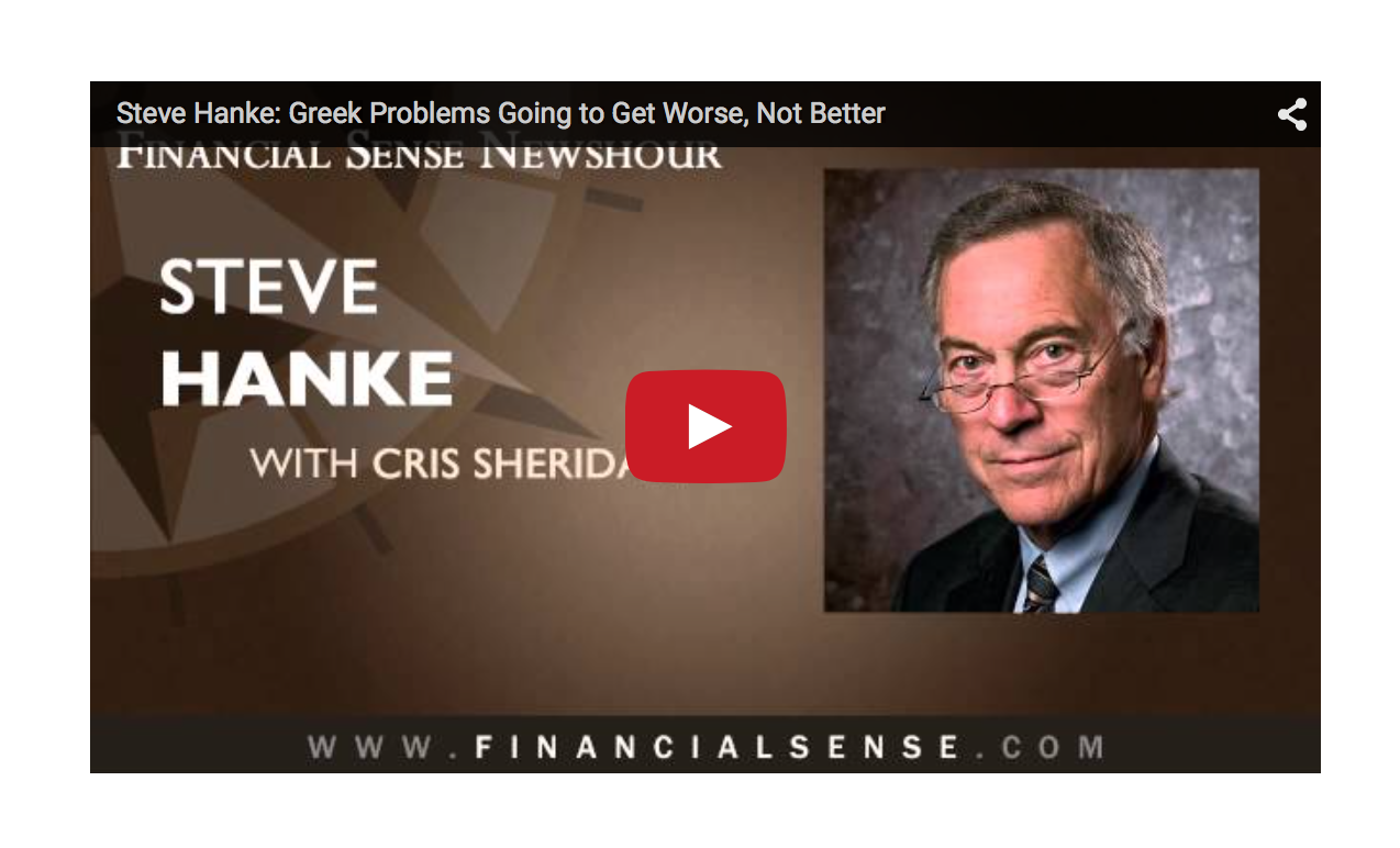 Steve Hanke - Greek Problems Going to Get Worse, Not Better