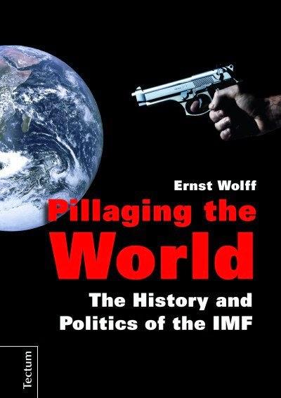 Saquear el Mundo: Historia y Pol�tica del FMI