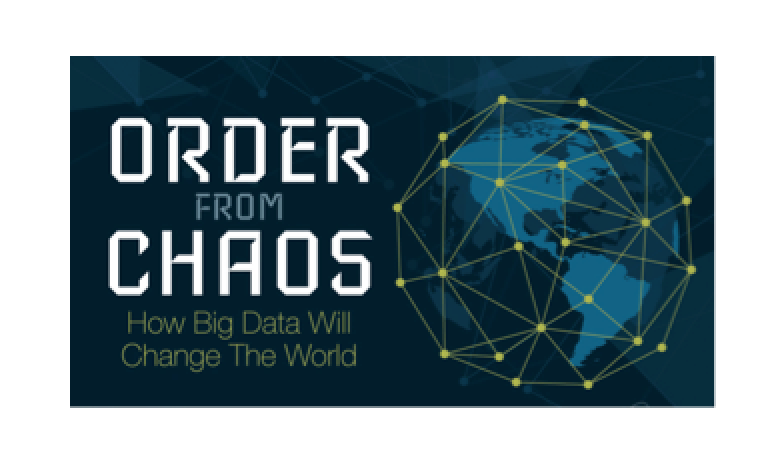 Order From Chaos - How Big Data Will Change the World
