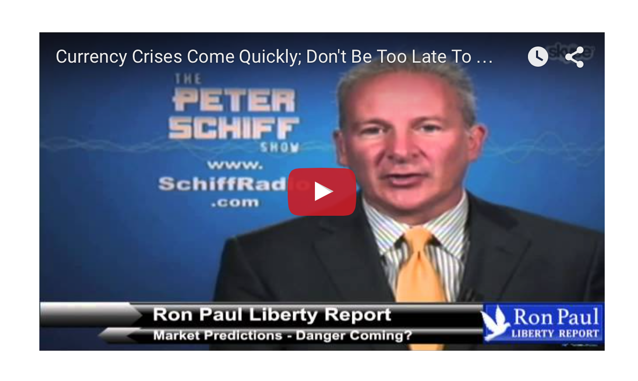 Currency Crises Come Quickly; Don't Be Too Late To Prepare - Ron Paul and Peter Schiff
