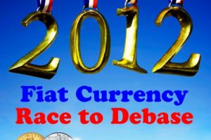 Race to Debase - 2012 - Fiat Currencies vs Gold & Silver
