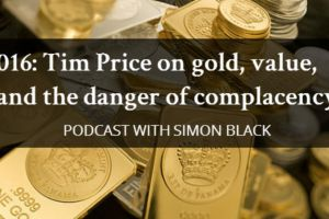 tim price on gold, value, and the danger of complacency - simon black