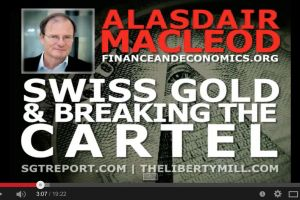 swiss gold and  breaking the cartel - alasdair macleod - pt 2