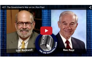 the government�s war on us - ron paul and lew rockwell