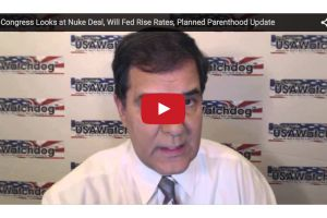congress looks at nuke deal, will fed rise rates, planned parenthood update