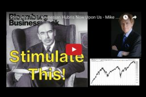 stimulate this? keynesian hubris now upon us - mike maloney